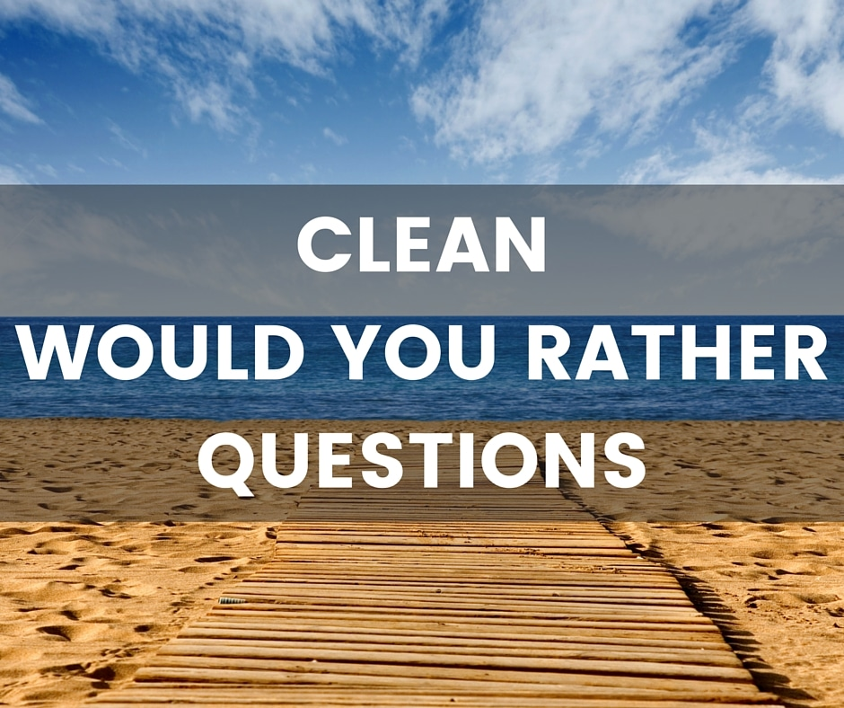 Would you rather questions, clean and inoffensive