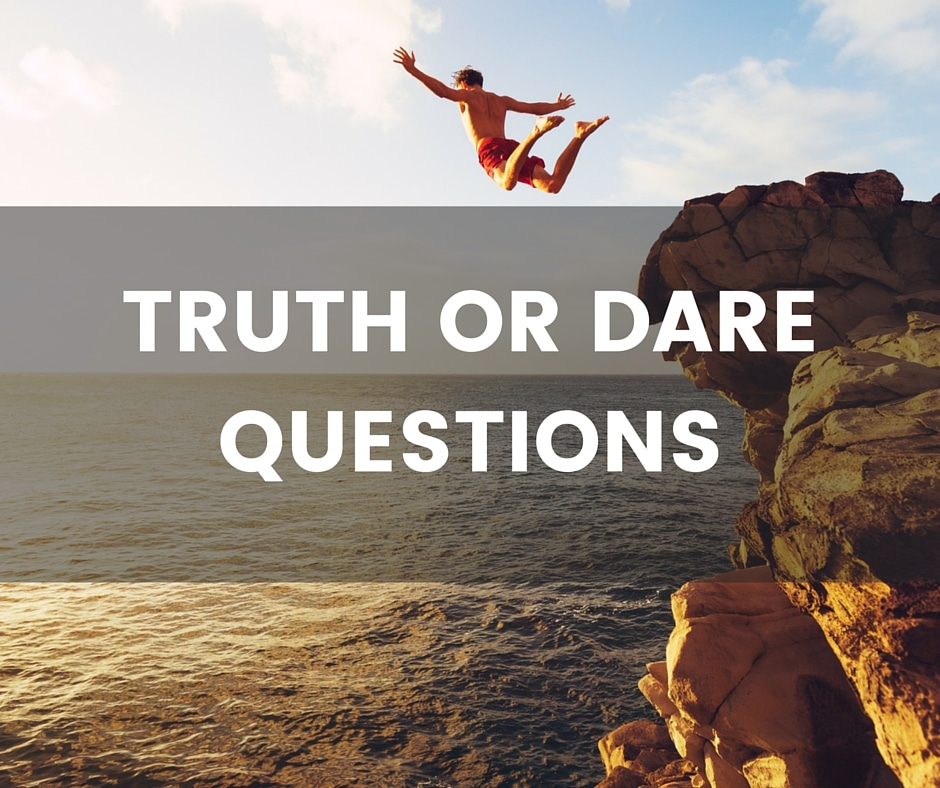 Great Truth Or Dare Questions, Even Better Dares