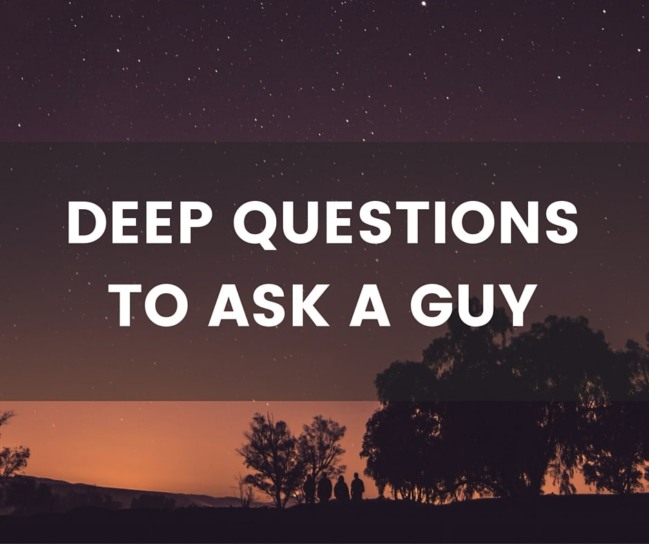 Deep questions to ask a guy