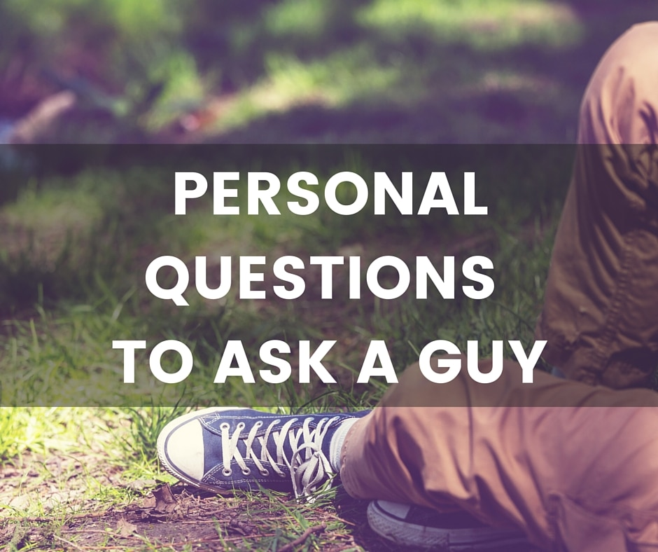 Personal Questions To Ask A Guy Great For Boyfriends