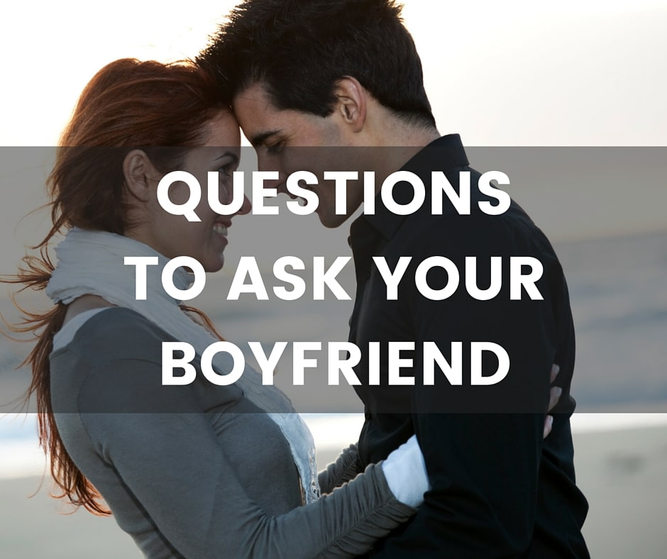 200 Questions To Ask Your Boyfriend Find Out About Him And Grow Closer
