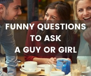 Funny questions to ask a guy or girl