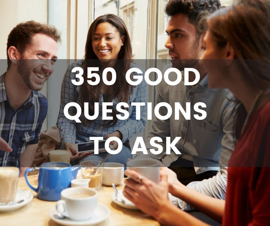 350 Good Questions to Ask - The only list of questions you