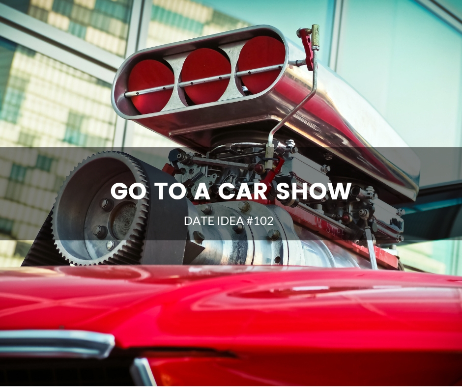 Date idea 102 Go to a car show