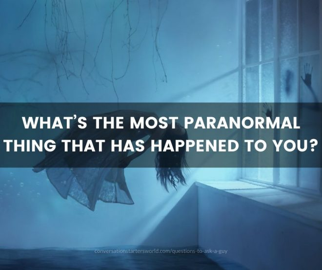 What's the most paranormal thing that has happened to you?