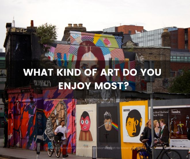 What kind of art do you enjoy most?